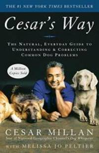 image of Cesar's Way: The Natural, Everyday Guide to Understanding & Correcting Common Dog Problems