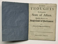 [SCOTLAND, 1703]. Some thoughts on the present state of affairs. Humbly offered to the high court of Parliament / by a lover of his Queen and countrey (sic). WITH: Some thoughts *upon* the present state of affairs