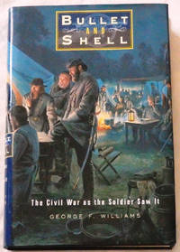 Bullet and Shell: The Civil War as the Soldier Saw It