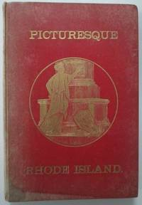 Picturesque Rhode Island. Pen and Pencil Sketches of the scenery and history of its cities, towns and hamlets, and of men who have made them Famous