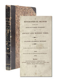 A Biographical Sketch of the Most Distinguished Writers of Ancient and Modern Times. Intended for...