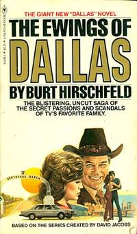 The Ewings of DALLAS: The Blistering, Uncut Saga of the Secret Passions and Scandals of TV's Favorite Family