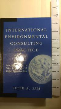 International Environmental Consulting Practice: How and Where to Take Advantage of Global Opportunities
