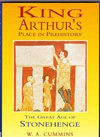 King Arthur's Place in Prehistory: Great Age of Stonehenge