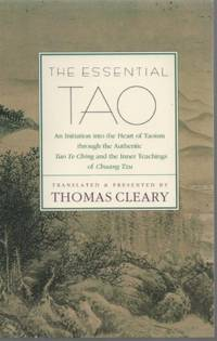 The Essential Tao: An Initiation into the Heart of Taoism Through the Authentic Tao Te Ching and...