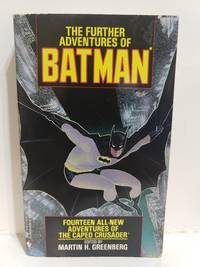 The Further Adventures of Batman: 14 All-New Adventures of the Caped Crusader