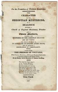 For the promotion of Christian knowledge. The character of the Christian mysteries, in a dialogue between a Church of England missionary preacher and a Chinese mandarin, wherein the mysteries of the Christian religion are set forth: the design of which is to stimulate an enquiry after truth, and to promote a knowledge of Christianity. Taken from the French of Voltaire, with various alterations, additions, & marginal references. As originally printed by R,. Carlisle, London, for the Society for the Promotion of Christian Knowledge..