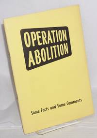 """Operation abolition: some facts and some comments """"A statement adopted by the General Board of the National Council of the Churches of Christ in the USA, Syracuse, NY, February 22, 1961."""