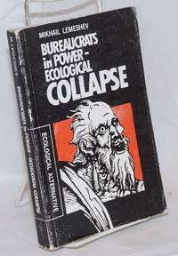 Bureaucrats in Power-- Ecological Collapse. Translated from the Russian by Sergei Chulaki