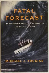 FATAL FORECAST. An Incredible True Tale of Disaster and Survival at Sea