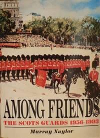 Among Friends: Scots Guards 1956-93