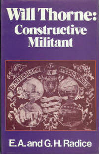 Will Thorne, Constructive Militant: A Study in New Unionism and New Politics