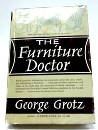 image of The Furniture Doctor: Being Practical Information for Everybody about the Care, Repair, and Refinishing of Furniture