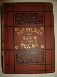 Art-Studies from Nature as Applied to Design:  For the Use of Architects, Designers, and Manufacturers by  F.E Hulme - Hardcover - 1872 - from Charity Bookstall (SKU: 003013)