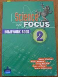 Science Focus: Homework Book 2 by Whalley, Kerry; Phillips, Geoff; Rickard, Greg; Jeffery, Faye; Johnstone, Karin - 2006