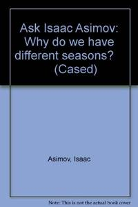 image of Ask Isaac Asimov: Why do we have different seasons?        (Cased)