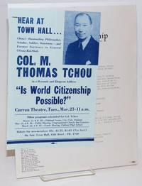 """Hear at town hall... China's outstanding philosopher, scholar, soldier, statesman - and former secretary to General Chiang Kai-Shek. Col. M. Thomas Tchou in a dynamic and eloquent address, """"Is World Citizenship Possible?"""" [handbill]"""