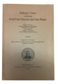 Judicial Cases concerning American Slavery and the Negro. Vol. V: Cases from the Courts of States North of the Ohio and West of the Mississippi Rivers, Canada and Jamaica