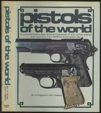 image of Pistols of the World: A Comprehensive Illustrated Encyclopedia of the World's Pistols and Revolvers from 1870 to the Present Day