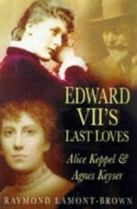 image of Edward VII's Last Loves: Alice Keppel and Agnes Keyser