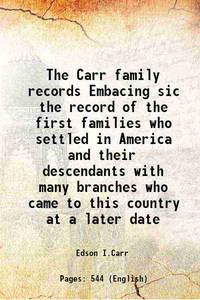 The Carr family records Embacing sic the record of the first families who settled in America and...