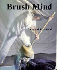 image of BRUSH MIND: TEXT, ART, AND DESIGN BY KAZUAKI TANAHASHI [SIGNED]