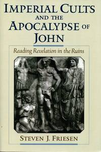 image of Imperial Cults and the Apocalypse of John; Reading Revelation in the Ruins