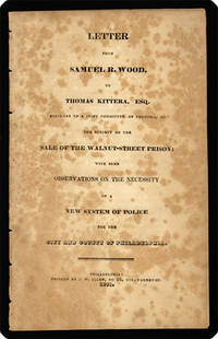 Letter from Samuel R. Wood to Thomas Kittera ... on the subject of the sale of the Walnut-Street Prison: With some observations on the necessity of a new system of police for the city and county of Philadelphia.