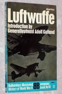 Luftwaffe: Birth, Life and Death of an Air Force - Ballantine's Illustrated History of World War II, Weapons Book No. 10