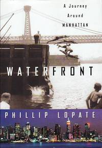 Waterfront: A Walk Around Manhattan by  Phillip Lopate - First Edition First Printing  - 2004 - from BOOX and Biblio.com