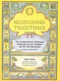 image of Nourishing Traditions: The Cookbook that Challenges Politically Correct Nutrition and Diet Dictocrats