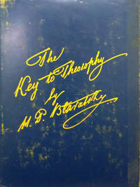 image of The Key to Theosophy:  Being a Clear Exposition, in the Form of Question  and Answer, of the Ethics, Science, and Philosophy for the Study of Which  the Theosophical Society Has Been Founded