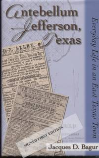 Antebellum Jefferson, Texas: Everyday Life in an East Texas Town.