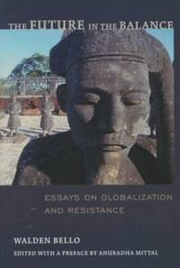 The Future in the Balance : :Essays on Globalization and Resistance