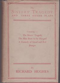 The Sisters' Tragedy and Three Other Plays. Containing:- The Sisters' Tragedy. The Man Born To Be Hanged. A Comedy of Good and Evil. Danger