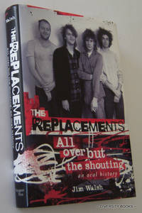 THE REPLACEMENTS. All Over But the Shouting. An Oral History.