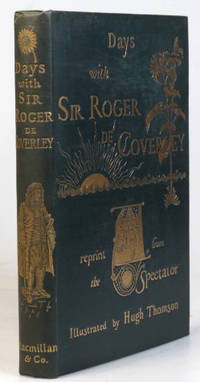Days with Sir Roger de Coverley. A reprint from the Spectator. (Illustrated by Hugh Thomson)