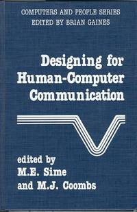 Designing for Human-Computer Communication by Sime, M. E. & M. J. Coombs - 1983