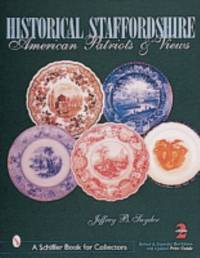 Historical Staffordshire : American Patriots and Views by Jeffrey B. Snyder - 2000