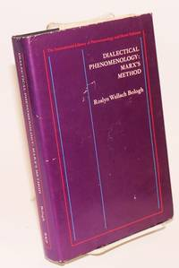 Dialectical Phenomenology: Marx's method by  Roslyn Wallach Bologh - Hardcover - 1979 - from Bolerium Books Inc., ABAA/ILAB and Biblio.com