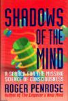 Shadows Of The Mind A search for the missing science of consciousness