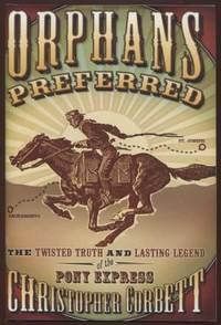 Orphans Preferred ;  The Twisted Truth and Lasting Legend of the Pony  Express  The Twisted Truth and Lasting Legend of the Pony Express