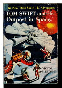 TOM SWIFT AND HIS OUTPOST IN SPACE: Tom Swift, Jr Adventures series #6. by  Victor II Appleton - Hardcover - (c. 1955.) - from Bookfever.com, IOBA and Biblio.com