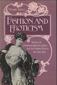 FASHION AND EROTICISM; Ideals of Feminine Beauty from the Victorian Era to the Jazz Age