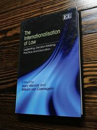 The Internationalisation of Law: Legislating, Decision-Making, Practice and Education by  William [Editor];  Mary [Editor]; Van Caenegem - Hardcover - 2010-10-01 - from 86 Books and Biblio.com