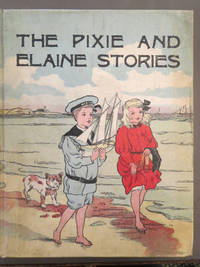 The Adventures of the Pixies and Elaines (Identified on cover as: Pixie and Elaine Stories.)