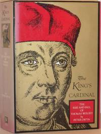 The King's Cardinal - The Rise and Fall of Thomas Wolsey