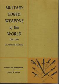 MILITARY EDGED WEAPONS OF THE WORLD 1800-1965 (A PRIVATE COLLECTION)