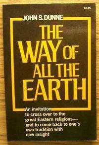 The Way of All the Earth by Dunne, John S. by Dunne, John S