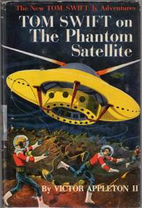 Tom Swift on the Phantom Satellite (Tom Swift Number 9) by  Victor Appleton II - Hardcover - Reprint - 1956 - from Clausen Books, RMABA and Biblio.com